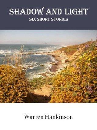 Shadow And Light: Six Short Stories Warren Hankinson