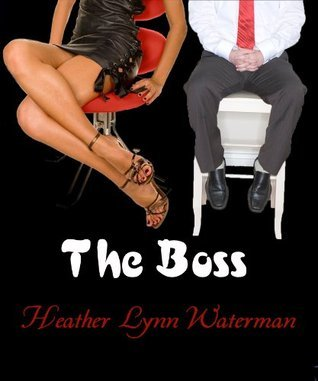 The Boss-- An Erotic Short Story Heather Lynn Waterman