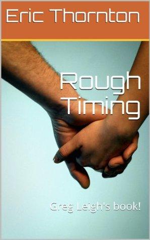 Rough Timing: Greg Leighs book! Eric Thornton