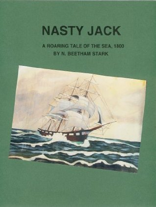 Nasty Jack - A Roaring Tale of the Sea, 1800  by  N. Beetham Stark