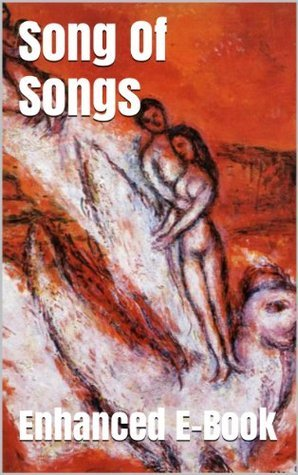 Song Of Songs - Enhanced E-Book Edition (Illustrated. Includes 5 Different Versions, Matthew Henry Commentary, Stunning Photo Gallery + Audio Links)  by  Anonymous