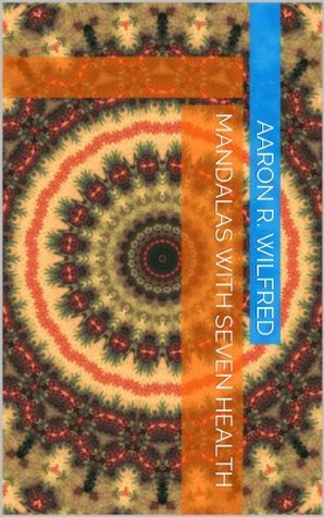 Mandalas with Seven Health  by  Aaron R. Wilfred