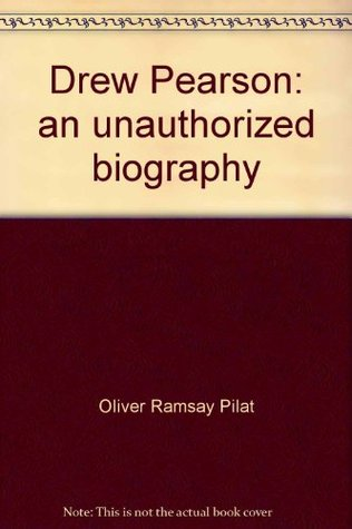 Drew Pearson: An unauthorized biography,  by  Oliver Ramsay Pilat
