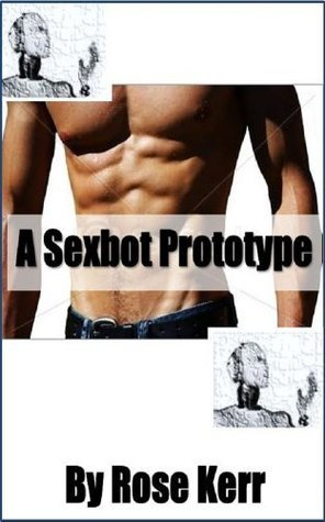 A Sexbot Prototype  by  Rose Kerr
