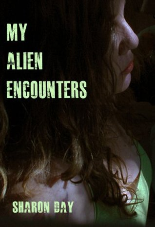 My Alien Encounters  by  Sharon Day