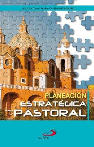 Planeación Estratégica para la Pastoral  by  Jesus Antonio Serrano Sanchez