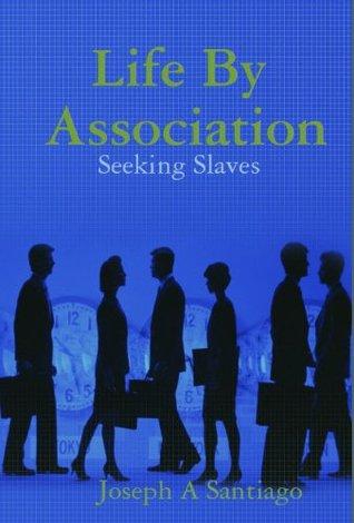 Life By Association: Seeking Slaves Joseph Santiago
