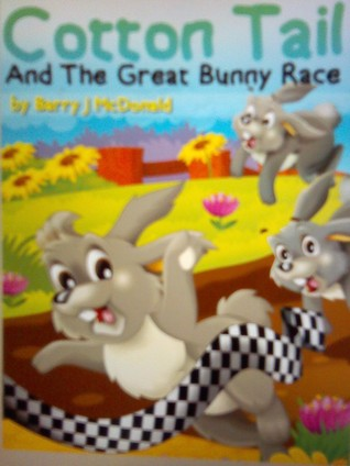 Cotton Tail And The Great Bunny Race  by  Barry J. McDonald