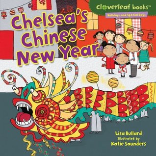 Chelseas Chinese New Year (Cloverleaf Books: Holidays and Special Days)  by  Lisa Bullard