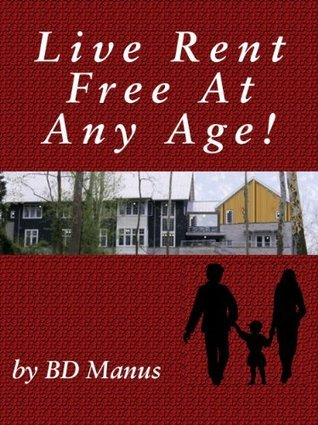 Live Rent Free At Any Age  by  BD Manus