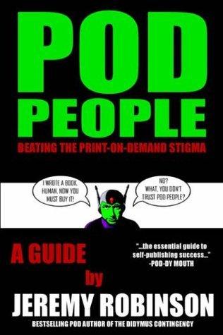 POD People: Beating The Print-On-Demand Stigma  by  Jeremy Robinson