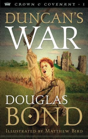 Duncans War (Crown and Covenant #1)  by  Douglas Bond