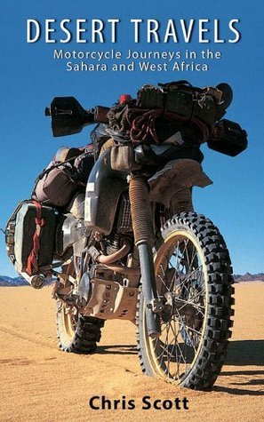 Desert Travels ~ Motorcycle Journeys in the Sahara and West Africa Chris   Scott