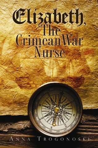 Elizabeth, the Crimean War Nurse (The Voronov Saga)  by  Anna Trogonoski