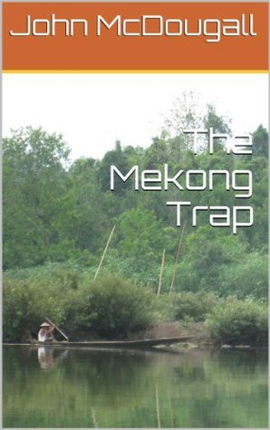 The Mekong Trap  by  John McDougall
