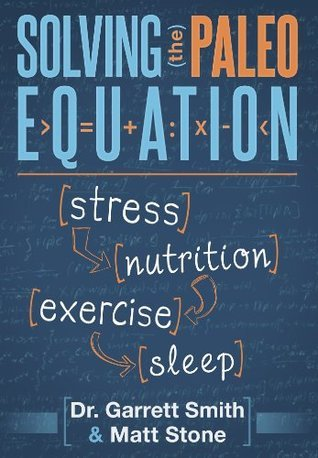 Solving the Paleo Equation: Stress, Nutrition, Exercise, Sleep  by  Garrett  Smith
