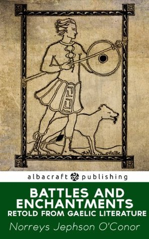 Battles and Enchantments Retold from Gaelic Literature  by  Norreys Jephson OConor