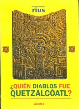 Quien diablos fue Quetzalcóatl/ Who The Devil Was Quetzalcoatl  by  Rius