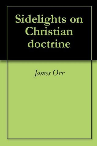Sidelights on Christian doctrine  by  James Orr