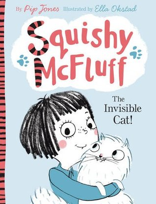 The Invisible Cat! (Squishy McFluff, #1) Pip Jones