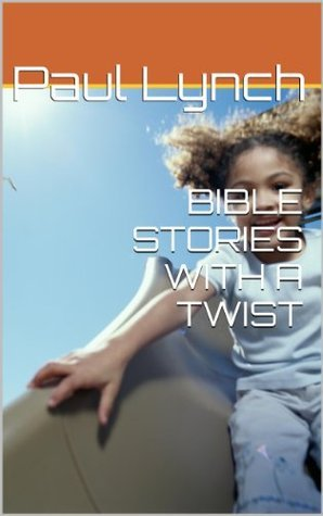 Bible Stories With a Twist  by  Paul Lynch