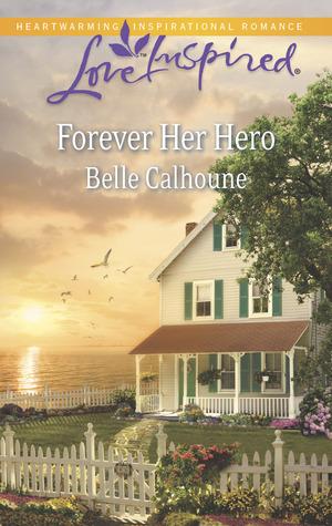 Forever Her Hero Belle Calhoune