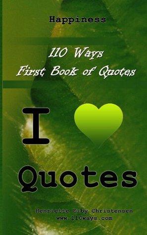 110 Ways - First Book of Quotes - Happiness Henriette Eiby Christensen
