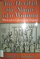 an analysis of the devil in the shape of a woman a book by carol karlsen Such in these cases, by notestein's analysis it can be assumed that spectral   snare, the salem witchcraft crisis of 1692 (new york: vintage books,  39  carol f karlsen, the devil in the shape of a woman, witchcraft in.