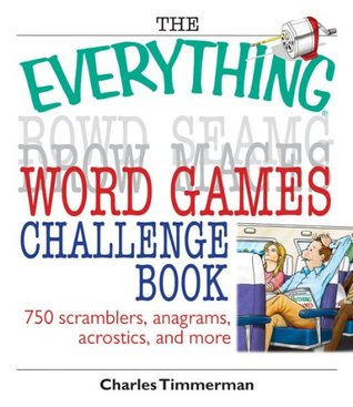 The Everything Word Games Challenge Book: 750 Scramblers, Anagrams, Acrostics, And More Charles Timmerman
