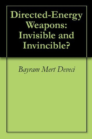 Directed-Energy Weapons: Invisible and Invincible?  by  Bayram Mert Deveci