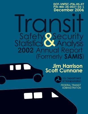 Transit Safety & Security Statistics & Analysis 2002 Annual Report U.S. Department of Transportation