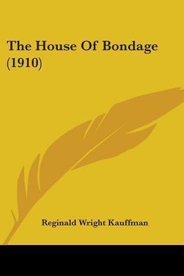 The House of Bondage (1910) Reginald Wright Kauffman