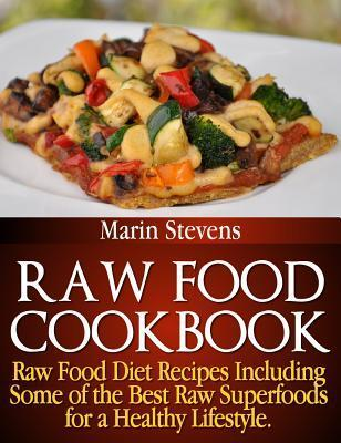 Raw Food Cookbook: Raw Food Diet Recipes Including Some of the Best Raw Superfoods for a Healthy Lifestyle!  by  Marin Stevens
