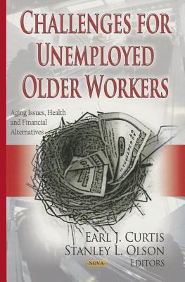 Challenges for Unemployed Older Workers Earl J Curtis