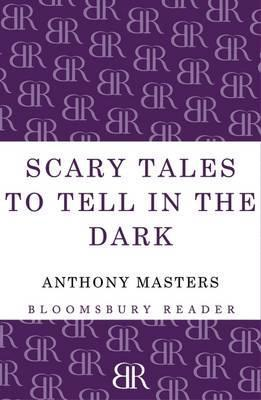 Scary Tales To Tell In The Dark Anthony Masters