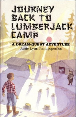 Journey Back to Lumberjack Camp: A Dream Quest Adventure Janie Lynn Panagopoulos