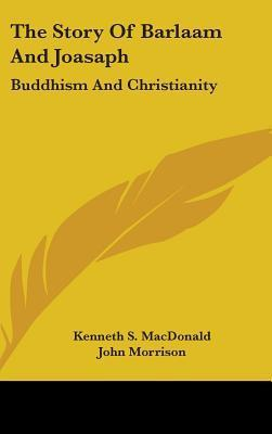 The Story of Barlaam and Joasaph: Buddhism and Christianity Kenneth S. MacDonald