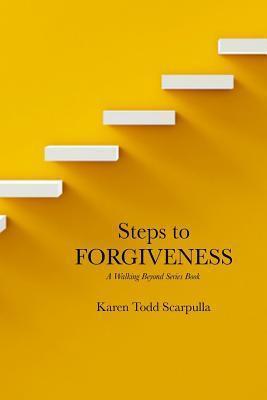 Steps to Forgiveness Karen Todd Scarpulla