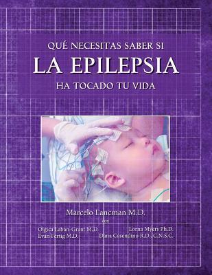 Que Necesitas Saber Si La Epilepsia Ha Tocado Tu Vida  by  Marcelo Lancman