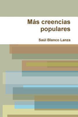 Mas Creencias Populares  by  Saul Blanco Lanza