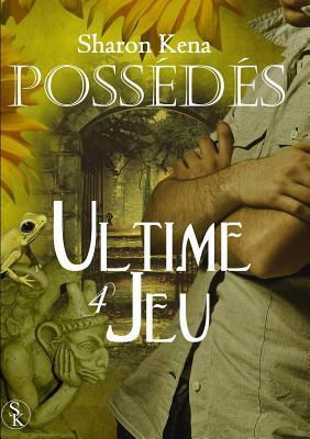 Ultime Jeu (Possédés, #4)  by  Sharon Kena