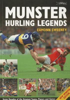Munster Hurling Legends: Seven Decades of the Greatest Teams, Players and Games Eamonn Sweeney