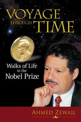 Voyage Through Time: Walks of Life to the Nobel Prize: Walks of Life to the Nobel Prize Ahmed H. Zewail