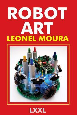 Robot Art: A New Kind of Art  by  Leonel Moura