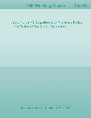 Labor Force Participation and Monetary Policy in the Wake of the Great Recession Christopher J Erceg