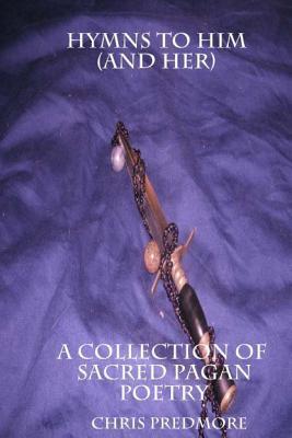Hymns to Him and Her: Poems of Magic, Spirituality and Faith  by  Rowan K Cruikshank