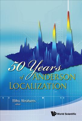 50 Years of Anderson Localization Elihu Abrahams