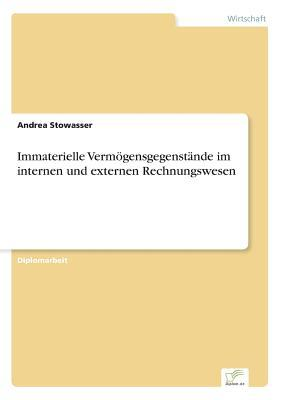 Immaterielle Vermogensgegenstande Im Internen Und Externen Rechnungswesen  by  Andrea Stowasser