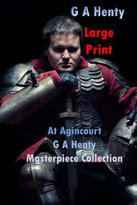 At Agincourt Large Print: G.A. Henty
