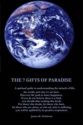 The 7 Gifts of Paradise James Dehaven